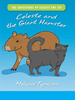 The Adventures of Celeste the Cat: Celeste and the Giant Hamster by [Typaldos, Melanie]