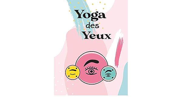 Yoga Des Yeux Exercices De Reeducation Visuelle Mieux Voir Sans Lunettes French Edition Lab Ortho 9798582283652 Amazon Com Books