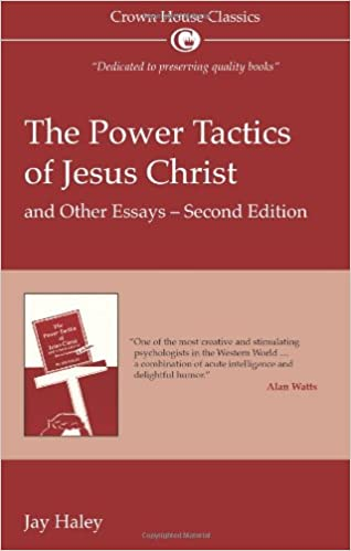 power tactics of jesus christ and other essays second edition power tactics of jesus christ and other essays second edition jay haley 9781845900212 com books