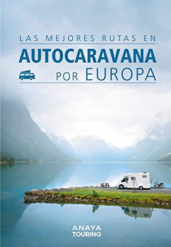 Las mejores rutas en autocaravana por Europa (Guías Singulares) por Kunth Verlag