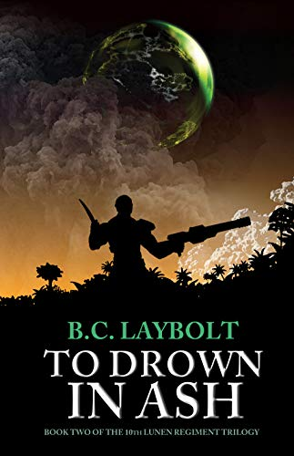 To Drown In Ash: Book Two of the 10th Lunen Regiment Trilogy