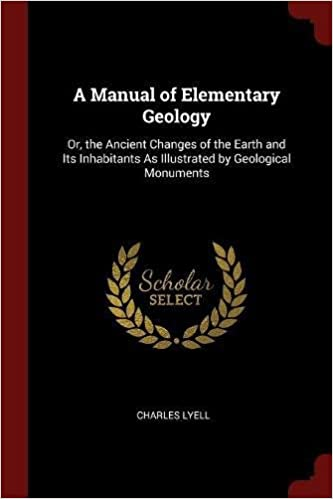 A Manual of Elementary Geology: Or, the Ancient Changes of the Earth and Its Inhabitants As Illustrated by Geological Monuments