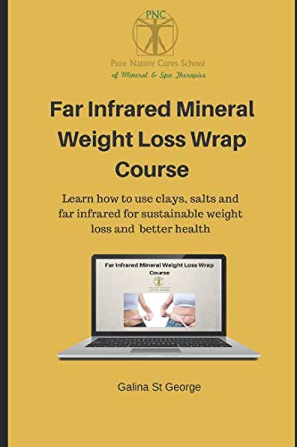 - Far Infrared Mineral Weight Loss Wrap Course for Clinic & Home Use: Learn how to use clays, salts and far infrared for sustainable weight loss and  better health (Mineral Healing Courses)