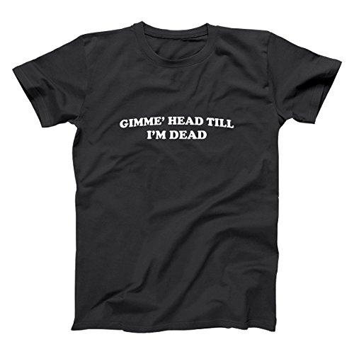 - Gimmie Head Till Im Dead Funny Retro Sexual Buger Geek Nerd Nerds Nerdy Revenge Classic 80s 90s Humor Mens Shirt X-Large Black
