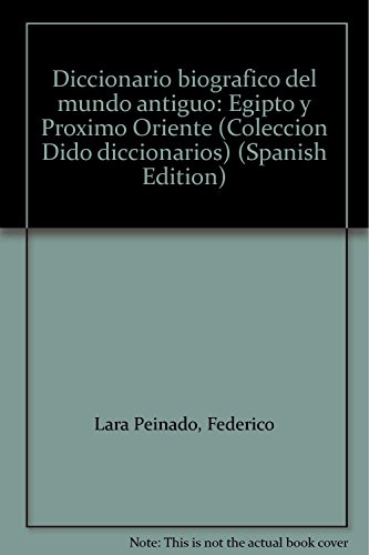 Diccionario biográfico del mundo antiguo: Egipto y Próximo Oriente (Colección Dido diccionarios) (Spanish Edition)
