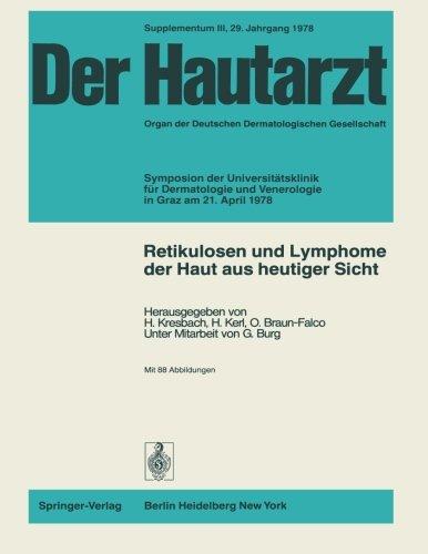 Retikulosen und Lymphome der Haut aus heutiger Sicht: Symposion der Universitätsklinik für Dermatologie und Venerologie in Graz am 21. April 1978 (Der Hautarzt Supplementa) (German Edition)