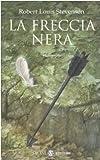 La freccia nera : una storia delle due rose : romanzo