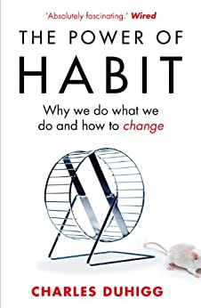 The Power of Habit: Why We Do What We Do, and How to Change by [Duhigg, Charles]