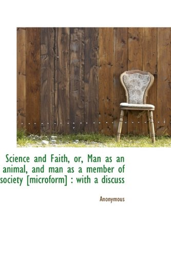 Science and Faith, or, Man as an animal, and man as a member of society [microform]: with a discuss pdf epub