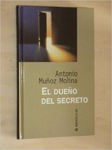 El dueño del secreto: Amazon.es: Muñoz Molina, Antonio: Libros