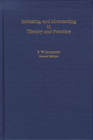 Indexing and Abstracting in Theory and Practice by F. W. Lancaster (1998-09-15) (Indexing And Abstracting In Theory And Practice)