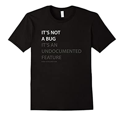 """Funny Programming TShirt - """"It's not a bug"""" Every developer"""