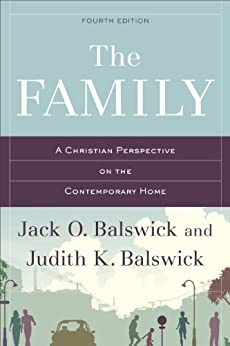 The Family: A Christian Perspective on the Contemporary Home by [Balswick, Jack O., Balswick, Judith K.]