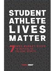 Student Athlete Lives Matter: 7 Free-Market Steps to Revitalize College Sports