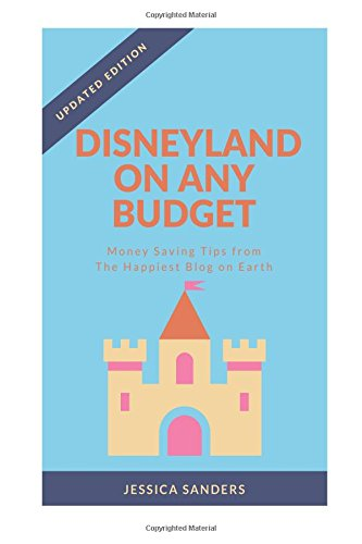 Disneyland On Any Budget: Money Saving Tips from The Happiest Blog on Earth