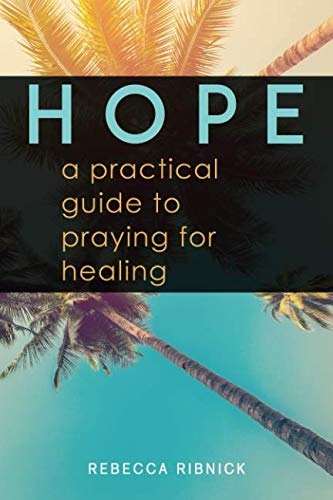 HOPE: A Practical Guide to Praying for Healing (Opening Prayer For Small Group Bible Study)