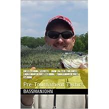 Bass Fishing Secrets - How to fish for bass - Largemouth bass fishing - smallmouth bass fishing: Pre-Tournament Tactics