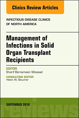 Management of Infections in Solid Organ Transplant Recipients, An Issue of Infectious Disease Clinic - http://medicalbooks.filipinodoctors.org