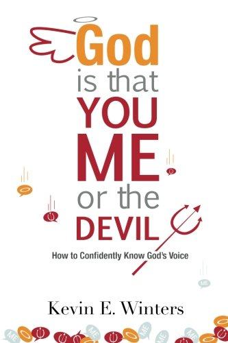 God, Is that You, Me, or the Devil: How to Confidently Know God's Voice (Speak With Me Or Speak To Me)