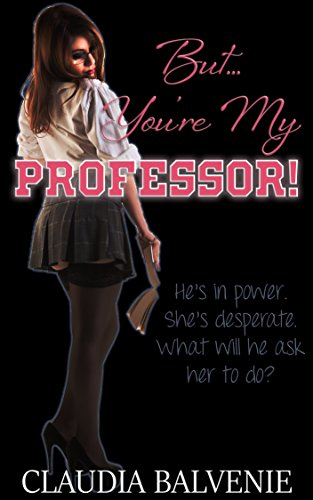 But. You're my Professor!: (Older Man and BBW Younger Woman) (Men in Power Book 1)