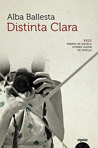 Distinta Clara (Algaida Literaria - Premio Ateneo Joven De Sevilla) (Spanish Edition)