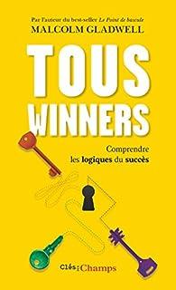 Tous winners ! : comprendre les logiques du succès, Gladwell, Malcolm