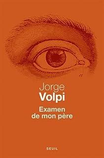 Examen de mon père : dix leçons d'anatomie comparée, Volpi, Jorge