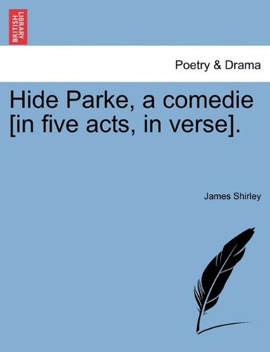 Read Online Hide Parke, a comedie [in five acts, in verse]. PDF