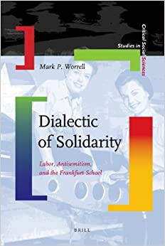 Book Dialectic of Solidarity: Labor, Antisemitism, and the Frankfurt School (Studies in Critical Social Sciences)