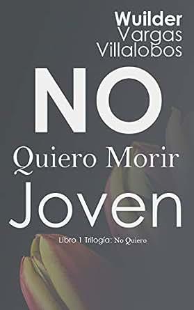 No quiero morir joven © eBook: Wuilder Vargas Villalobos ...