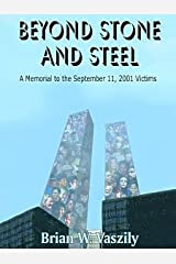 Beyond Stone and Steel:  A Tribute to the Victims of September 11, 2001: A Tribute to the September 11, 2001 Victims Kindle Edition