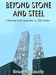 Beyond Stone and Steel:  A Tribute to the Victims of September 11, 2001: A Tribute to the September 11, 2001 Victims