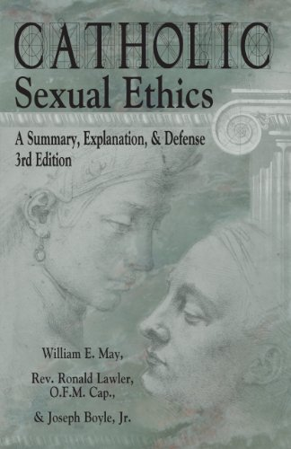 Catholic Sexual Ethics A Summary Explanation Defense 3rd Edition