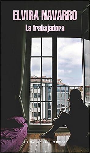 La trabajadora (Literatura Random House): Amazon.es: Elvira Navarro: Libros