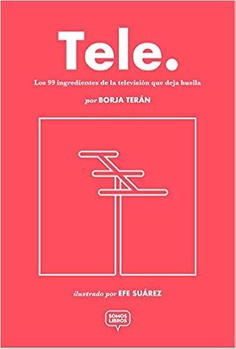 Tele: Los 99 ingredientes de la televisión que deja huella: Amazon.es: Terán, Borja, Suárez, Efe: Libros
