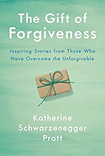 Book Cover: The Gift of Forgiveness: Inspiring Stories from Those Who Have Overcome the Unforgivable