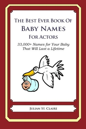 Download The Best Ever Book Of Baby Names For Actors: 33,000+ Names for Your Baby That Will Last a Lifetime pdf