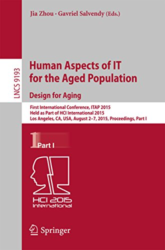 Download Human Aspects of IT for the Aged Population. Design for Aging: First International Conference, ITAP 2015, Held as Part of HCI International 2015, Los Angeles, … Part I (Lecture Notes in Computer Science) Pdf