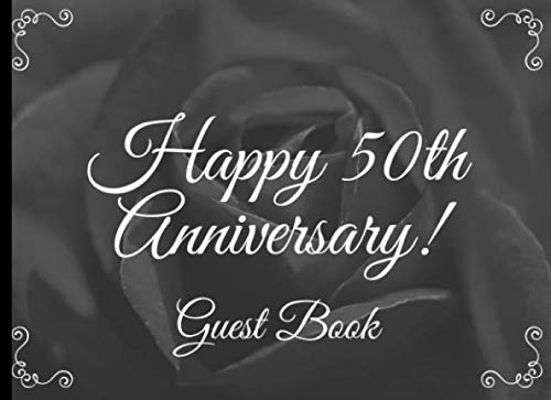 Happy 50th Anniversary Guest Book: 50th Wedding Anniversary Celebration Message Keepsake Memory Guestbook For Guests To Leave Comments, Thoughts And Best Wishes