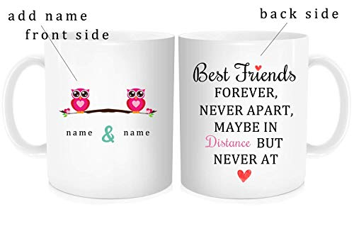 Personalized Friend Mug with Quote - Best Friends Forever Never Apart, Maybe In Distance But Never In Heart - Custom Add Name, Customized Friendship Gift Idea, White Fine Bone Ceramic 11 OZ