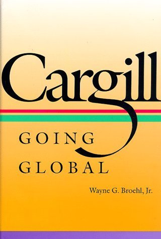Cargill: Going Global by Wayne G. Broehl Jr. - The Mall Dartmouth