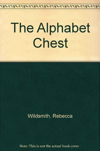 The Alphabet Chest: A Collection of Three-Dimensional Treasures from A to Z (Collection Chest Toy Alphabet)