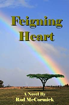 Feigning Heart: Book Three Njoro Series by [McCormick, Rod]