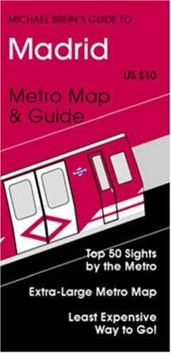 Michael Brein's Guide to Madrid by the Metro (Michael Brein's Guides to Sightseeing By Public Transportation) (Michael Brein's Guides to Sightseeing By to Sightseeing By Public Transportation)