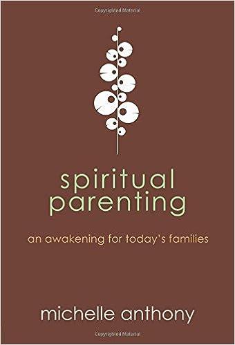 Spiritual Parenting An Awakening For Todays Families Michelle