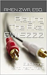 Playing The Akai EWI5000 Electronic Wind Instrument (2015-05-26) (English Edition)
