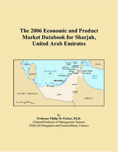 Sharjah United Arab Emirates - The 2006 Economic and Product Market Databook for Sharjah, United Arab Emirates