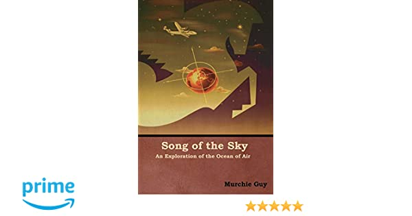 Song Of The Sky An Exploration Of The Ocean Of Air Murchie Guy