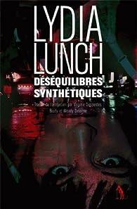 Déséquilibres synthétiques par Lydia Lunch
