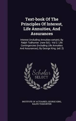 Text-book Of The Principles Of Interest, Life Annuities, And Assurances: Interest (including Annuities-certain), By Ralp